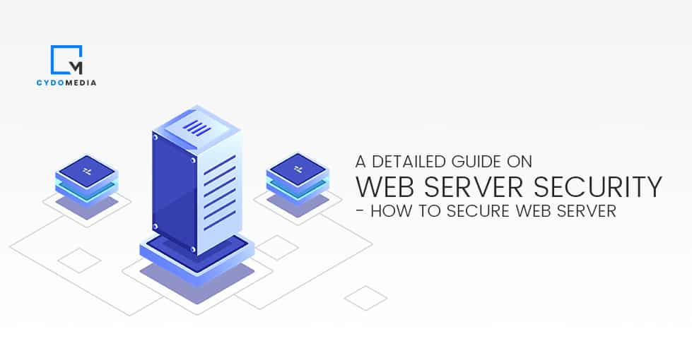 A Detailed Guide On Web Server Security – How To Secure Web Server?